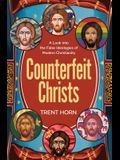 Counterfeit Christs: A Look Into the False Ideologies of Modern Christianity