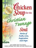 Chicken Soup for the Christian Teenage Soul: Stories of Faith, Love, Inspiration and Hope