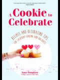 A Cookie to Celebrate: Recipes and Decorating Tips for Everyday Baking and Holidays (Cookie Decorating Book, Kids Cookbook, Baking Cookbook,