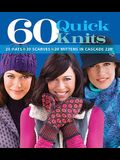 60 Quick Knits: 20 Hats*20 Scarves*20 Mittens in Cascade 220(tm)