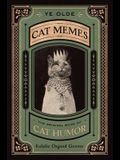 Ye Olde Cat Memes: The Original Book of Cat Humor