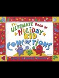 The Ultimate Book of Holiday Kid Concoctions: More Than 50 Wacky, Wild, & Crazy Concoctions for All Occasions