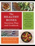 The Healthy Bones Nutrition Plan and Cookbook: How to Prepare and Combine Whole Foods to Prevent and Treat Osteoporosis Naturally