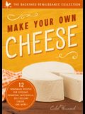 Make Your Own Cheese: 12 Recipes for Cheddar, Parmesan, Mozzarella, Self-Reliant Cheese, and More!