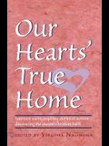Our Hearts' True Home: Fourteen Warm, Inspiring Stories of Women Discovering the Ancient Christian Faith