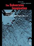 The Subversive Imagination: The Artist, Society and Social Responsiblity