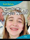 How Do My Braces Work?: Teeth (Inside My Body)