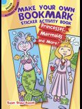 Make Your Own Bookmark Sticker Activity Book: Princesses, Mermaids and More!