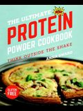 The Ultimate Protein Powder Cookbook: Think Outside the Shake