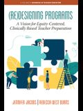 (Re)Designing Programs: A Vision for Equity-Centered, Clinically Based Teacher Preparation
