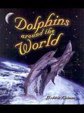 Dolphins Around the World (Dolphin Worlds)