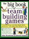 The Big Book of Team Building Games: Trust-Building Activities, Team Spirit Exercises, and Other Fun Things to Do