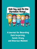 Kids Say and Do the Darndest Things (Turquoise Cover): A Journal for Recording Each Sweet, Silly, Crazy and Hilarious Moment