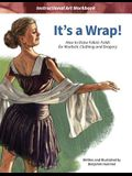 It's a Wrap!: How to Draw Fabric Folds for Realistic Clothing and Drapery