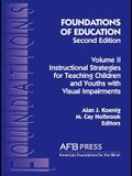 Foundations of Education, 2nd Ed.: Vol. 2, Instructional Strategies for Teaching Children and Youths with Visual Impairments