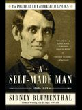 A Self-Made Man: The Political Life of Abraham Lincoln Vol. I, 1809-1849
