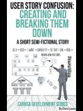 User Story Confusion: Creating and Breaking Them Down