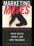 Marketing Moves: A New Approach to Profits, Growth, and Renewal