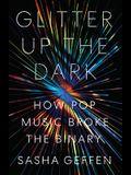 Glitter Up the Dark: How Pop Music Broke the Binary