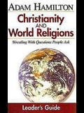 Christianity and World Religions Leader's Guide: Wrestling with Questions People Ask