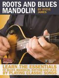 Roots and Blues Mandolin: Learn the Essentials of Blues Mandolin - Rhythm & Lead - By Playing Classic Songs [With CD (Audio)]