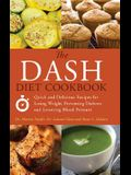 The Dash Diet Cookbook: Quick and Delicious Recipes for Losing Weight, Preventing Diabetes and Lowering Blood Pressure