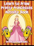 Learn to Draw Pretty Princesses Activity Book