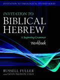 Invitation to Biblical Hebrew Workbook: A Beginning Grammar