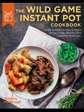 The Wild Game Instant Pot Cookbook: Simple and Delicious Ways to Prepare Venison, Turkey, Pheasant, Duck and Other Small Game