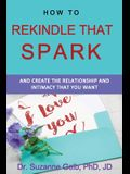 How To Rekindle That Spark... & Create The Relationship & Intimacy That You Want