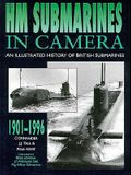 Hm Submarines in Camera: An Illustrated History of British Submarines, 1901-1996