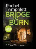 Bridge to Burn: A Detective Kay Hunter murder mystery