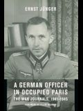 A German Officer in Occupied Paris: The War Journals, 1941-1945