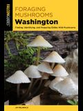 Foraging Mushrooms Washington: Finding, Identifying, and Preparing Edible Wild Mushrooms