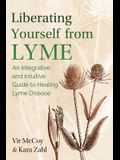 Liberating Yourself from Lyme: An Integrative and Intuitive Guide to Healing Lyme Disease