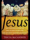 Jesus: The Explosive Story of the Thirty Lost Years and the Ancient Mystery Religions