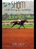 Sham: In the Shadow of a Superhorse - Revised