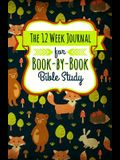 The 12 Week Journal for Book-By-Book Bible Study: A Workbook for Understanding Biblical Places, People, History, and Culture