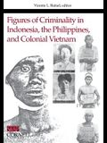 Figures of Criminality in Indonesia, the Philippines, and Colonial Vietnam