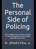 The Personal Side of Policing: An in-depth look at how a career in law enforcement can change and affect your life.