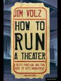 How to Run a Theater: Creating, Leading and Managing Professional Theatre