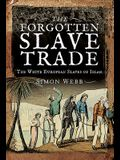The Forgotten Slave Trade: The White European Slaves of Islam