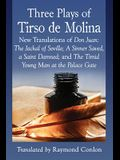 Three Plays of Tirso de Molina: New Translations of Don Juan: The Jackal of Seville; A Sinner Saved, a Saint Damned; And the Timid Young Man at the Pa