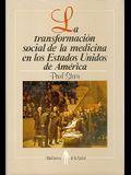 La Transformacin Social de La Medicina En Los Estados Unidos de Am'rica