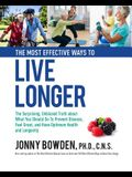 The Most Effective Ways to Live Longer: The Surprising, Unbiased Truth about What You Should Do to Prevent Disease, Feel Great, and Have Optimum Healt