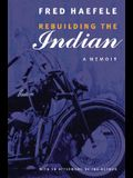 Rebuilding the Indian: A Memoir