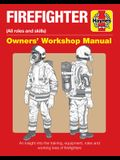 Firefighter Owners' Workshop Manual: (All Roles and Skills) an Insight Into the Training, Equipment, Roles and Working Lives of Firefighters