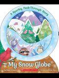 My Snow Globe: A Sparkly Peek-Through Story: A Sparkly Peek-Through Story