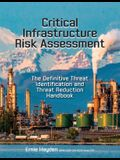 Critical Infrastructure Risk Assessment: The Definitive Threat Identification and Threat Reduction Handbook