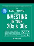 The Everything Guide to Investing in Your 20s & 30s: Your Step-By-Step Guide To: * Understanding Stocks, Bonds, and Mutual Funds * Maximizing Your 401